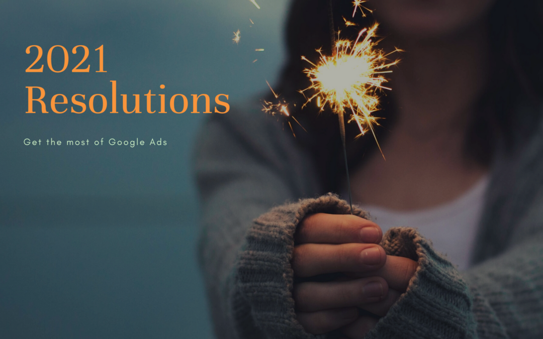 2021 Resolutions: Get the most of the Google Ads